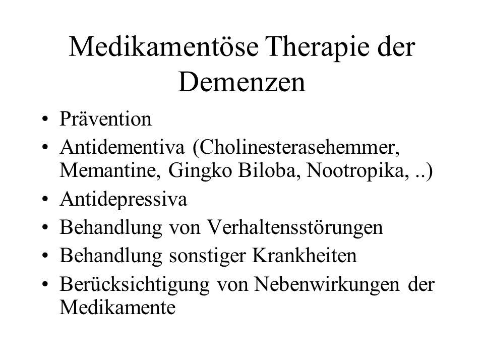 Medikamentöse Therapie der Demenzen Prävention Antidementiva (Cholinesterasehemmer, Memantine, Gingko Biloba, Nootropika,..) Antidepressiva Behandlung