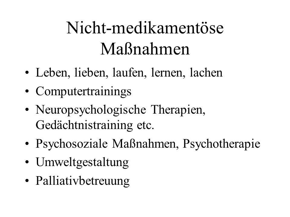 Nicht-medikamentöse Maßnahmen Leben, lieben, laufen, lernen, lachen Computertrainings Neuropsychologische Therapien, Gedächtnistraining etc. Psychosoz