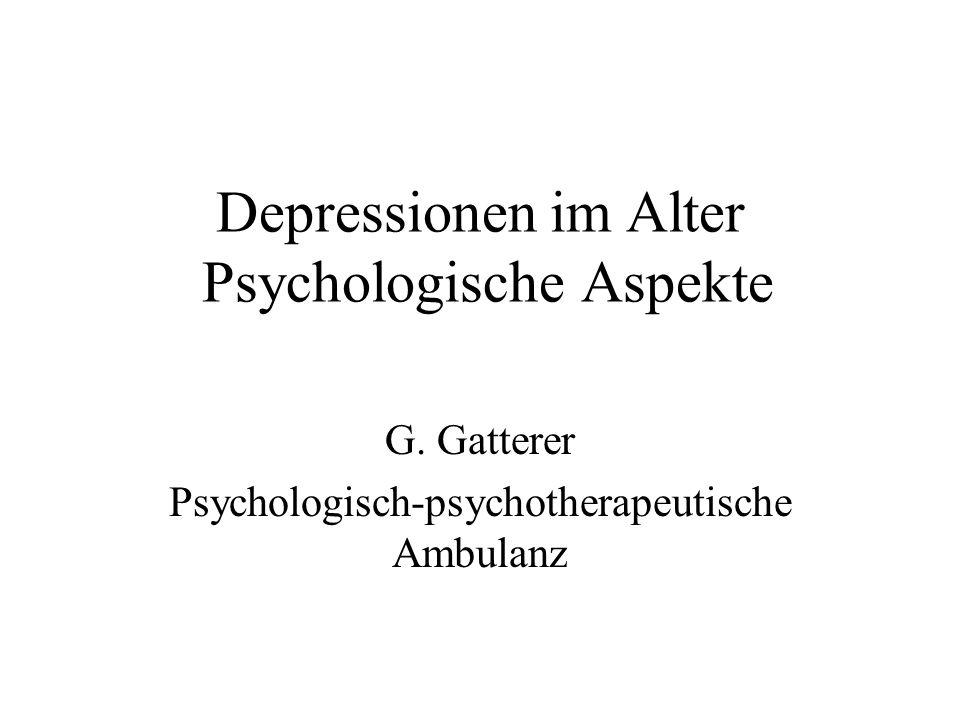 Depressionen im Alter Psychologische Aspekte G. Gatterer Psychologisch-psychotherapeutische Ambulanz