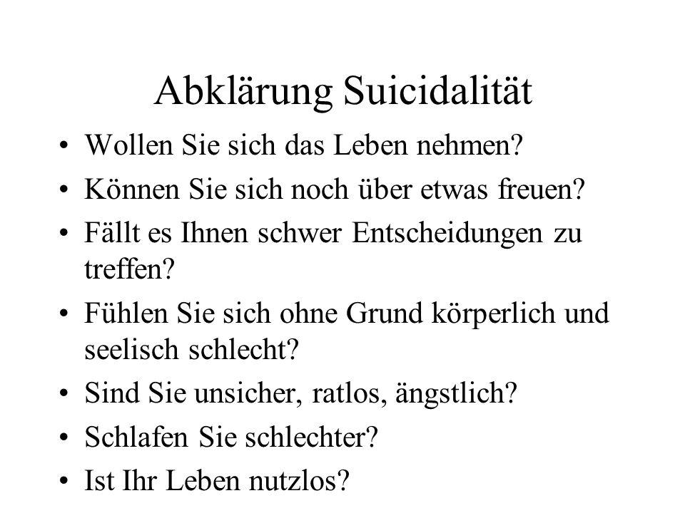 Abklärung Suicidalität Wollen Sie sich das Leben nehmen? Können Sie sich noch über etwas freuen? Fällt es Ihnen schwer Entscheidungen zu treffen? Fühl