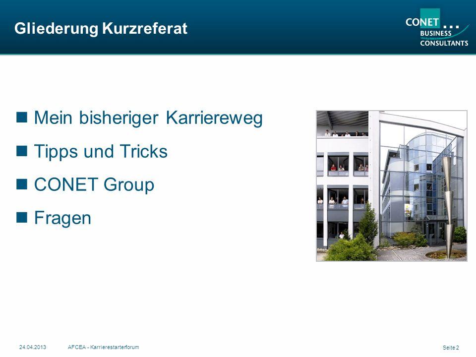 Seite 2 24.04.2013AFCEA - Karrierestarterforum Gliederung Kurzreferat Mein bisheriger Karriereweg Tipps und Tricks CONET Group Fragen
