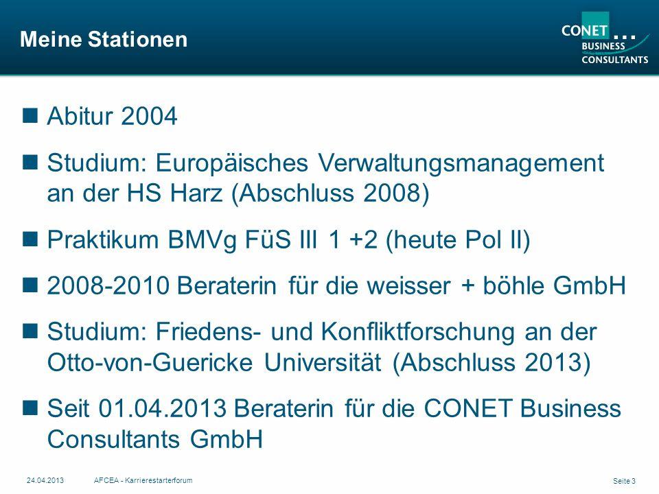 Meine Stationen Seite 3 24.04.2013AFCEA - Karrierestarterforum Abitur 2004 Studium: Europäisches Verwaltungsmanagement an der HS Harz (Abschluss 2008)