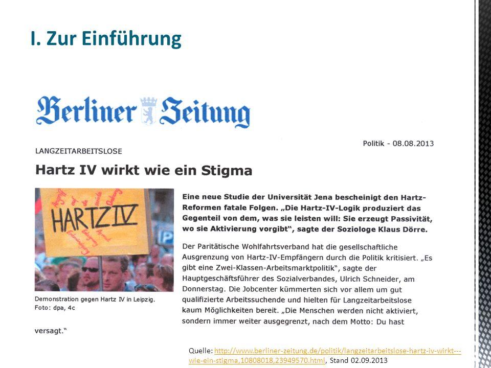 I. Zur Einführung Quelle: http://www.berliner-zeitung.de/politik/langzeitarbeitslose-hartz-iv-wirkt--- wie-ein-stigma,10808018,23949570.html, Stand 02
