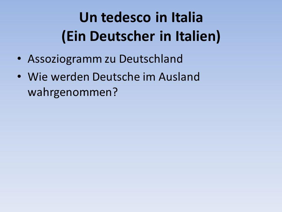 Un tedesco in Italia (Ein Deutscher in Italien) Assoziogramm zu Deutschland Wie werden Deutsche im Ausland wahrgenommen?