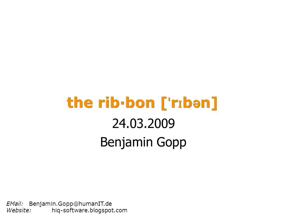 the rib·bon [ ˈ r ɪ b ə n] 24.03.2009 Benjamin Gopp EMail:Benjamin.Gopp@humanIT.de Website:hiq-software.blogspot.com