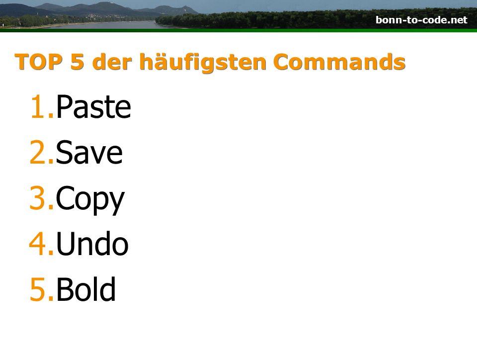 bonn-to-code.net TOP 5 der häufigsten Commands 1.Paste 2.Save 3.Copy 4.Undo 5.Bold