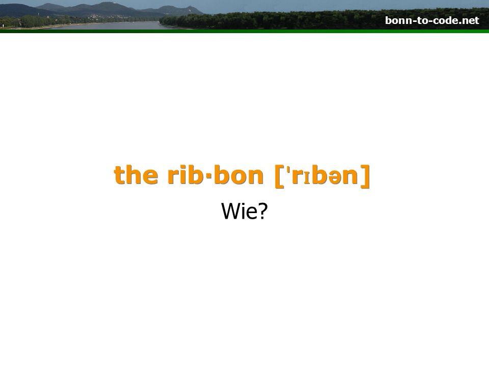 bonn-to-code.net the rib·bon [ ˈ r ɪ b ə n] Wie?