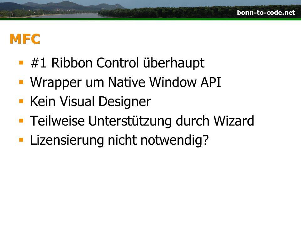 bonn-to-code.net MFC #1 Ribbon Control überhaupt Wrapper um Native Window API Kein Visual Designer Teilweise Unterstützung durch Wizard Lizensierung n