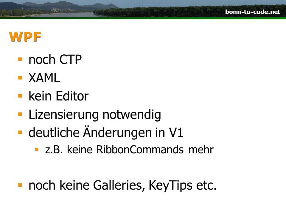bonn-to-code.net WPF noch CTP XAML kein Editor Lizensierung notwendig deutliche Änderungen in V1 z.B. keine RibbonCommands mehr noch keine Galleries,