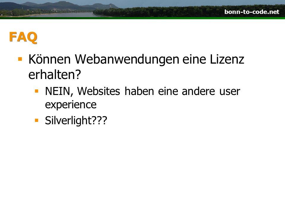 bonn-to-code.net FAQ Können Webanwendungen eine Lizenz erhalten? NEIN, Websites haben eine andere user experience Silverlight???