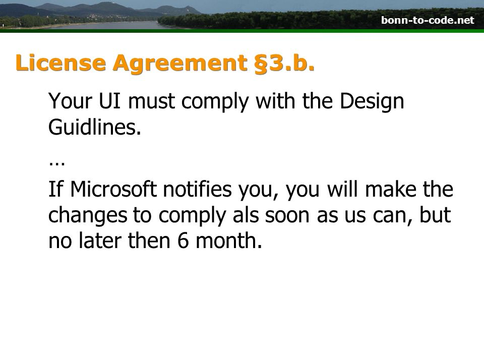 bonn-to-code.net License Agreement §3.b. Your UI must comply with the Design Guidlines. … If Microsoft notifies you, you will make the changes to comp