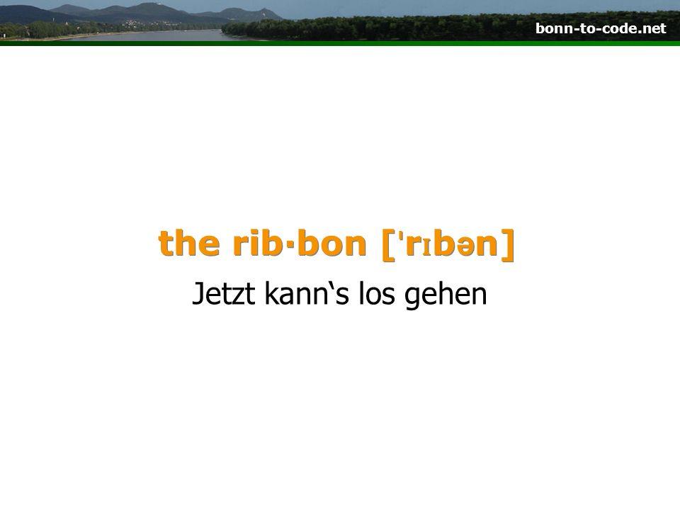 bonn-to-code.net the rib·bon [ ˈ r ɪ b ə n] Jetzt kanns los gehen