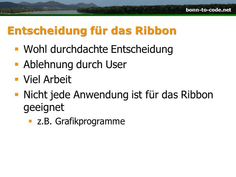 bonn-to-code.net Entscheidung für das Ribbon Wohl durchdachte Entscheidung Ablehnung durch User Viel Arbeit Nicht jede Anwendung ist für das Ribbon ge