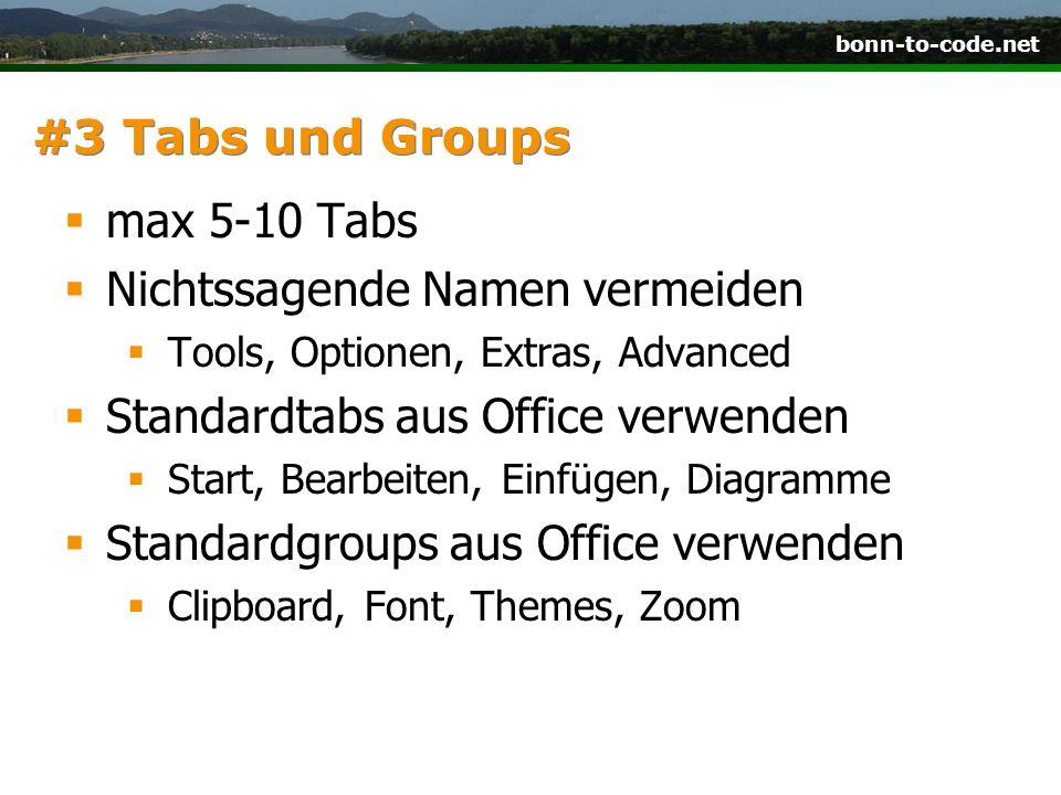 bonn-to-code.net #3 Tabs und Groups max 5-10 Tabs Nichtssagende Namen vermeiden Tools, Optionen, Extras, Advanced Standardtabs aus Office verwenden St