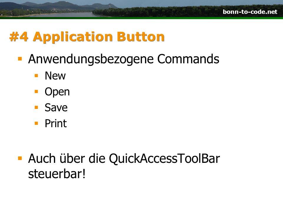bonn-to-code.net #4 Application Button Anwendungsbezogene Commands New Open Save Print Auch über die QuickAccessToolBar steuerbar!