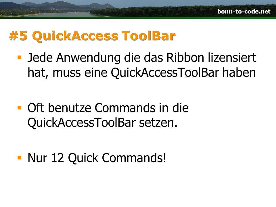 bonn-to-code.net #5 QuickAccess ToolBar Jede Anwendung die das Ribbon lizensiert hat, muss eine QuickAccessToolBar haben Oft benutze Commands in die Q
