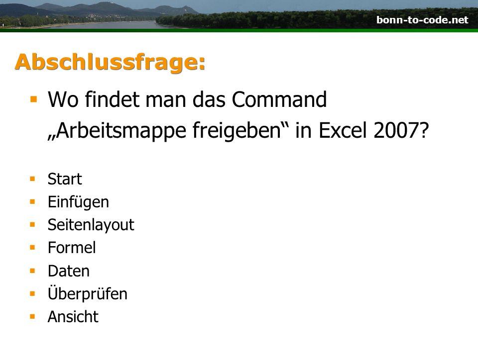 bonn-to-code.net Abschlussfrage: Wo findet man das Command Arbeitsmappe freigeben in Excel 2007? Start Einfügen Seitenlayout Formel Daten Überprüfen A
