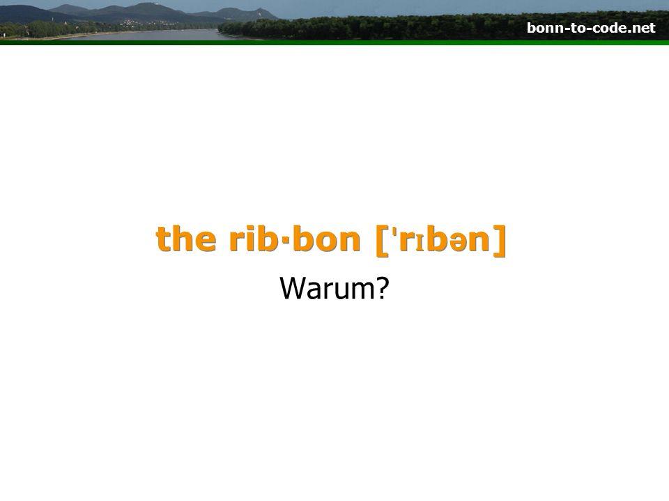 bonn-to-code.net the rib·bon [ ˈ r ɪ b ə n] Warum?