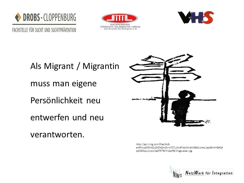 Als Migrant / Migrantin muss man eigene Persönlichkeit neu entwerfen und neu verantworten.