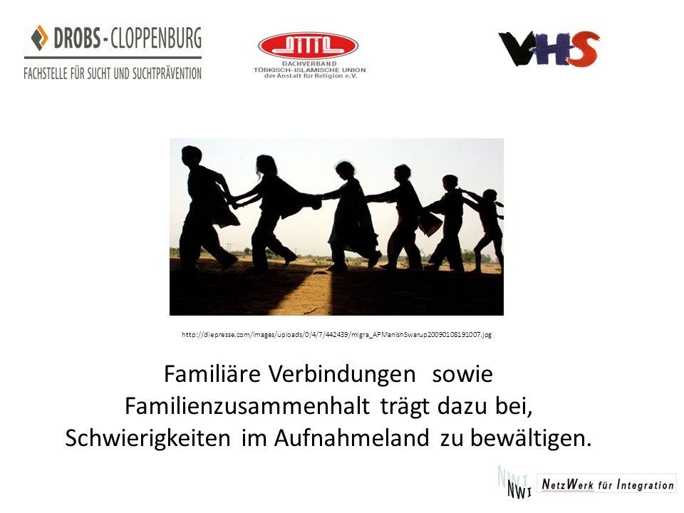 Familiäre Verbindungen sowie Familienzusammenhalt trägt dazu bei, Schwierigkeiten im Aufnahmeland zu bewältigen.