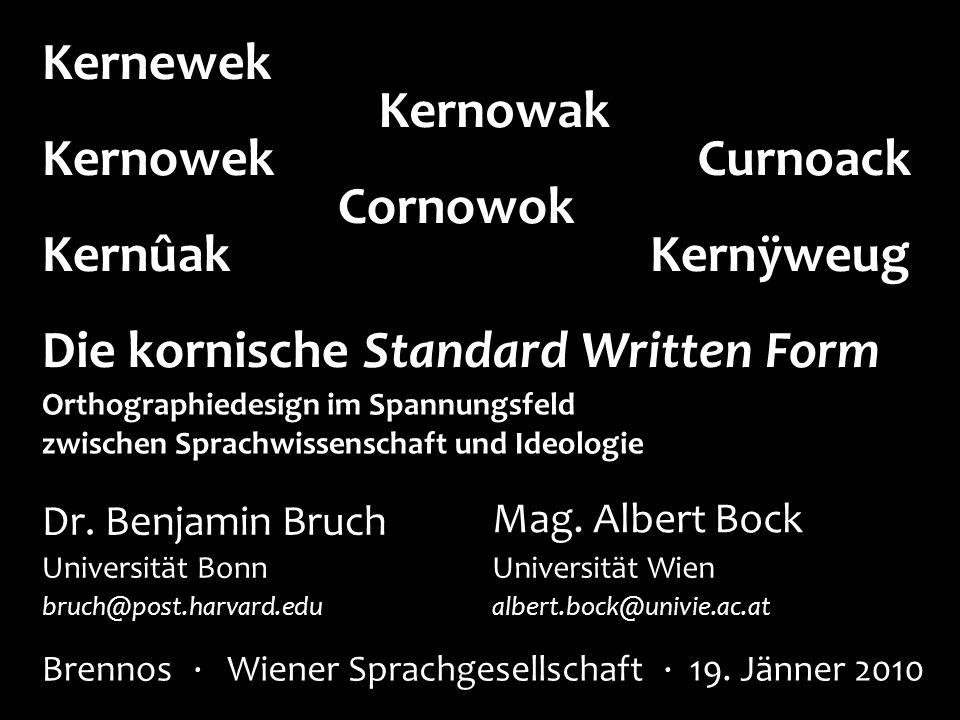 º November 2002: Großbritannien erkennt Kornisch offiziell an (unter Teil 2 der Europäischen Charta der Minderheitensprachen) º Jänner 2005: Strategy for the Cornish Language publiziert Der Weg zur Standard Written Form