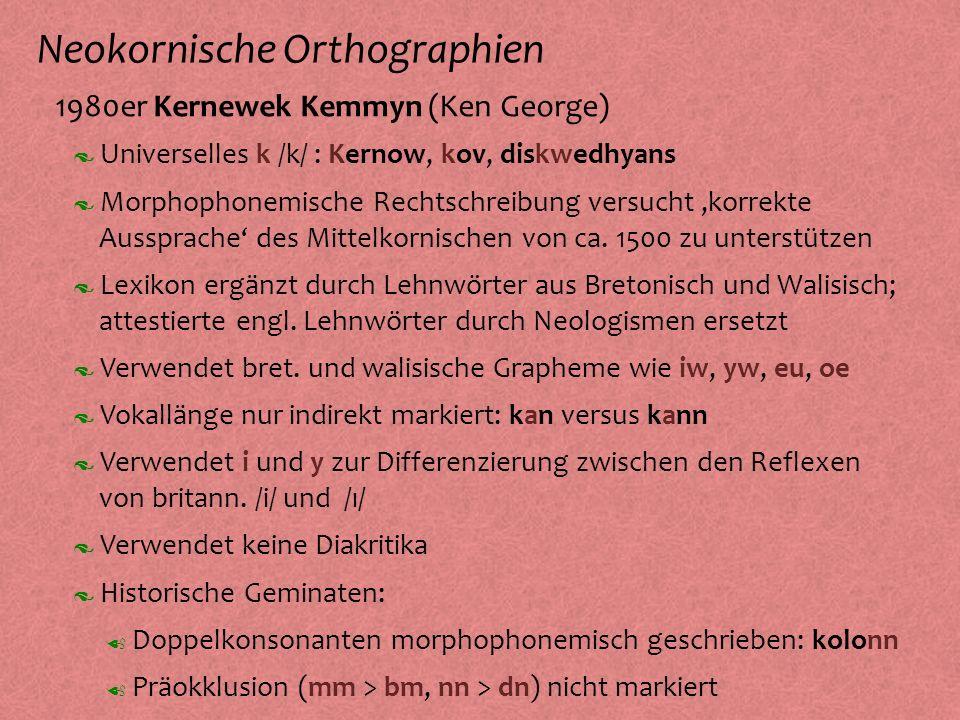 Neokornische Orthographien º 1980er Kernewek Kemmyn (Ken George) Morphophonemische Rechtschreibung versucht,korrekte Aussprache des Mittelkornischen v
