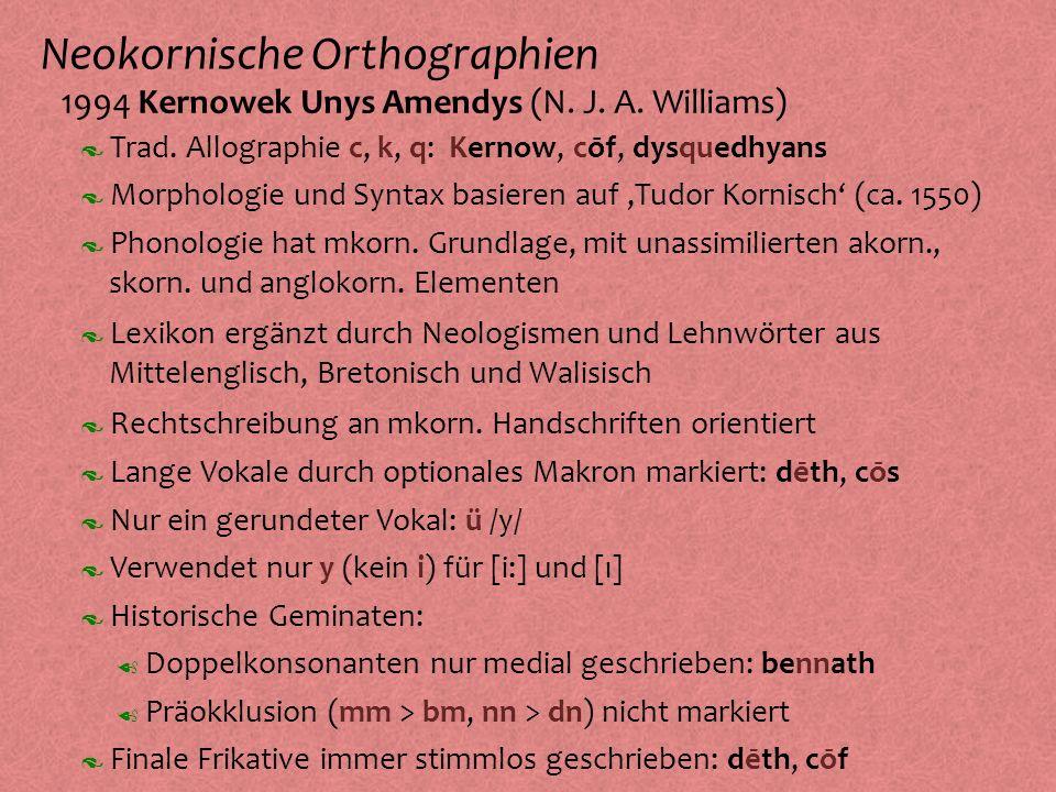 Neokornische Orthographien º 1994 Kernowek Unys Amendys (N. J. A. Williams) Morphologie und Syntax basieren auf,Tudor Kornisch (ca. 1550) Phonologie h