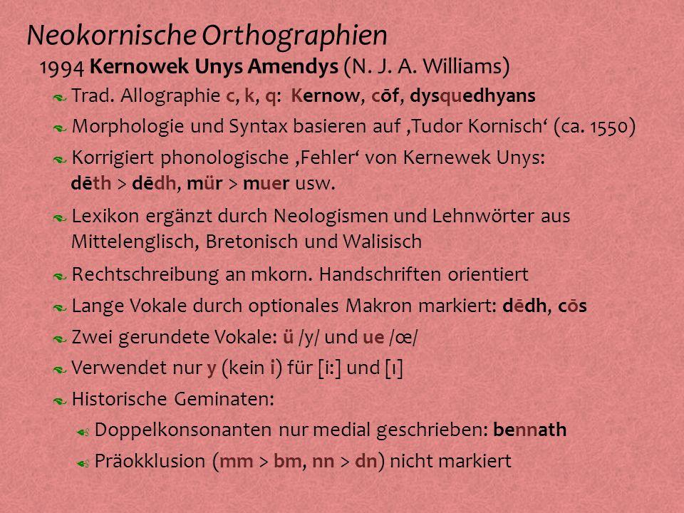 Neokornische Orthographien º 1994 Kernowek Unys Amendys (N. J. A. Williams) Morphologie und Syntax basieren auf,Tudor Kornisch (ca. 1550) Rechtschreib