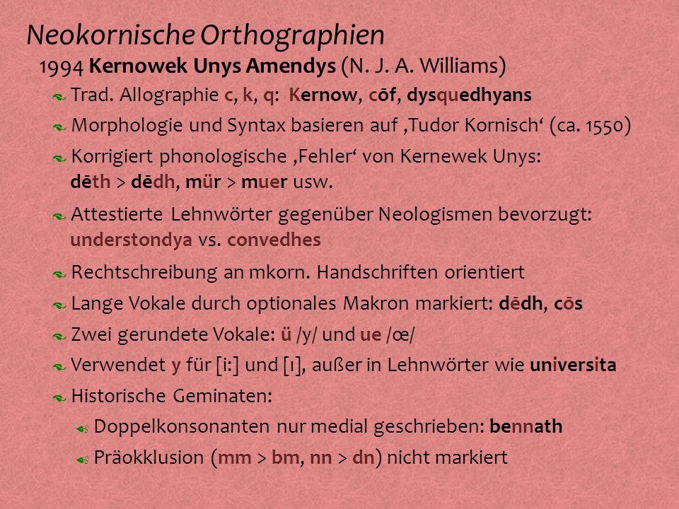 Neokornische Orthographien º 1994 Kernowek Unys Amendys (N. J. A. Williams) Morphologie und Syntax basieren auf,Tudor Kornisch (ca. 1550) Korrigiert p