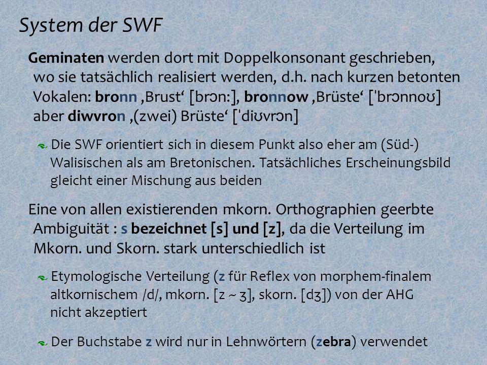 System der SWF Die SWF orientiert sich in diesem Punkt also eher am (Süd-) Walisischen als am Bretonischen. Tatsächliches Erscheinungsbild gleicht ein