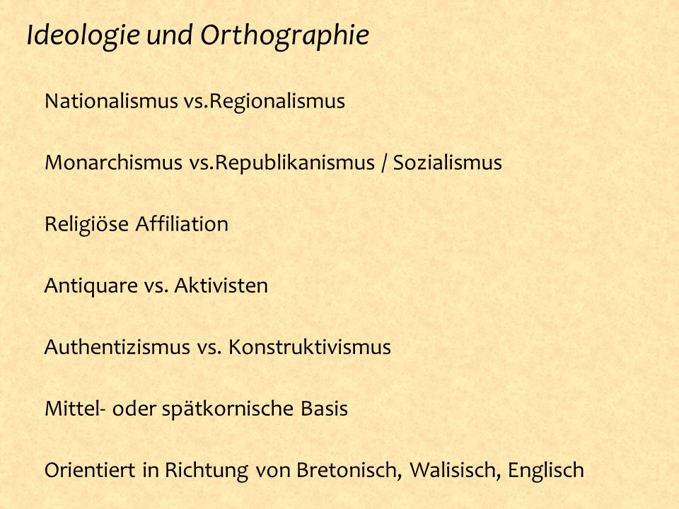 º Monarchismus vs.Republikanismus / Sozialismus Ideologie und Orthographie º Authentizismus vs.