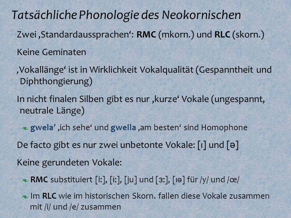 Tatsächliche Phonologie des Neokornischen º Zwei,Standardaussprachen: RMC (mkorn.) und RLC (skorn.) Im RLC wie im historischen Skorn. fallen diese Vok