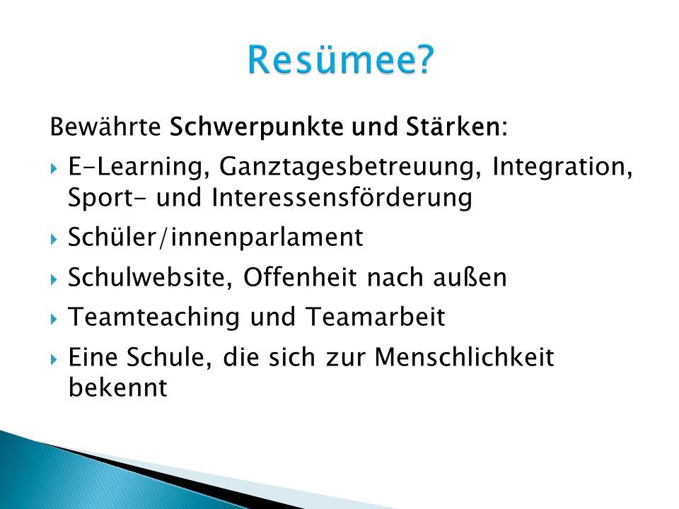 Bewährte Schwerpunkte und Stärken: E-Learning, Ganztagesbetreuung, Integration, Sport- und Interessensförderung Schüler/innenparlament Schulwebsite, Offenheit nach außen Teamteaching und Teamarbeit Eine Schule, die sich zur Menschlichkeit bekennt