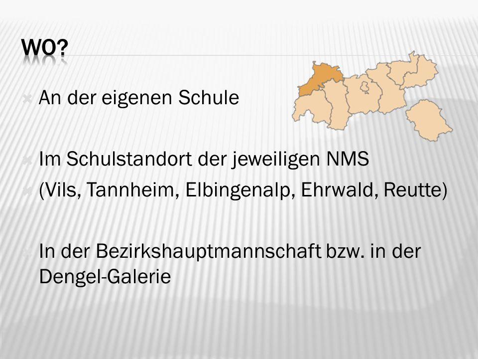 An der eigenen Schule Im Schulstandort der jeweiligen NMS (Vils, Tannheim, Elbingenalp, Ehrwald, Reutte) In der Bezirkshauptmannschaft bzw.