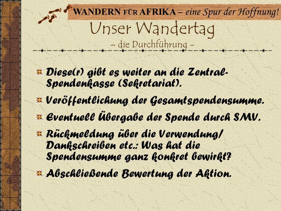 WANDERN FÜR AFRIKA – eine Spur der Hoffnung! Unser Wandertag – die Durchführung - Jede Klasse wandert oder radelt wie sonst auch (mit den Klassenlehre