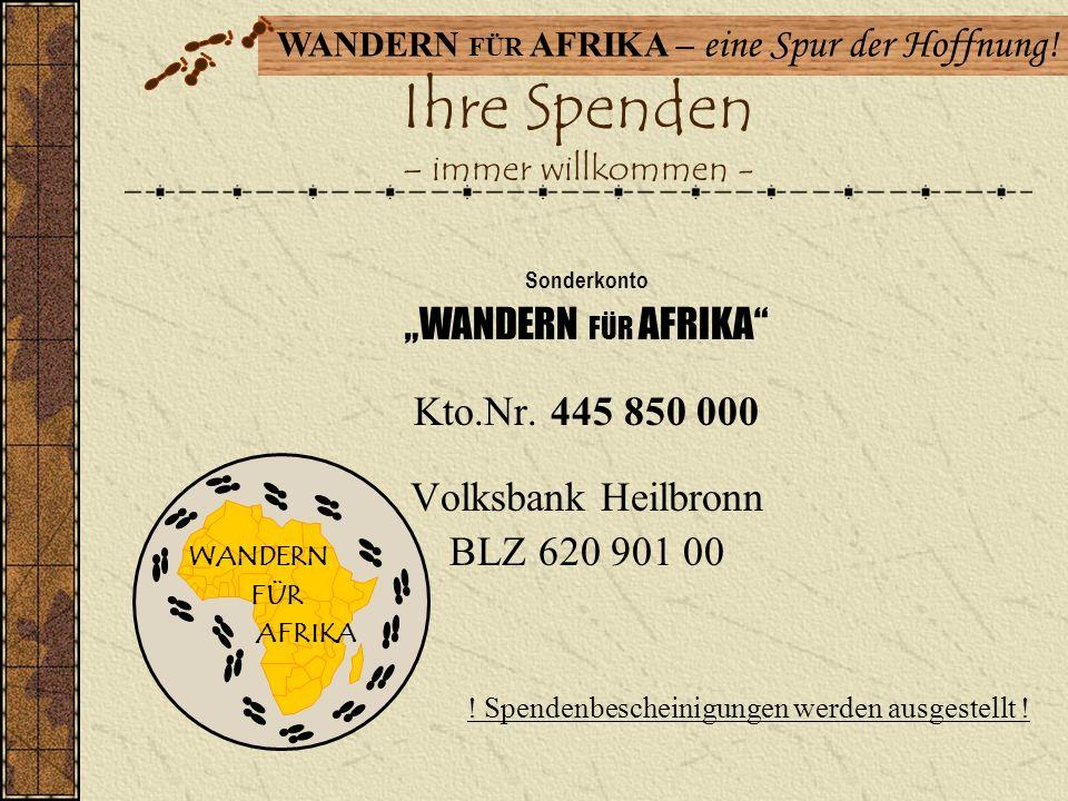 WANDERN FÜR AFRIKA – eine Spur der Hoffnung! Unsere Spenden – Ohne Moos nix los!!!!! - Wir sammeln für die gute Sache! Spendername Betrag pro km in Eu