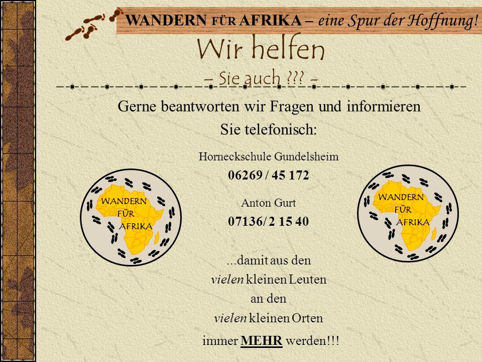 WANDERN FÜR AFRIKA – eine Spur der Hoffnung! Ihre Spenden – immer willkommen - Sonderkonto WANDERN FÜR AFRIKA Kto.Nr. 445 850 000 Volksbank Heilbronn