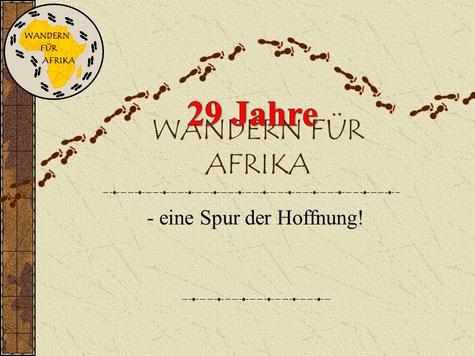 WANDERN FÜR AFRIKA – eine Spur der Hoffnung! WANDERN FÜR AFRIKA... eine Spur der Hoffnung!