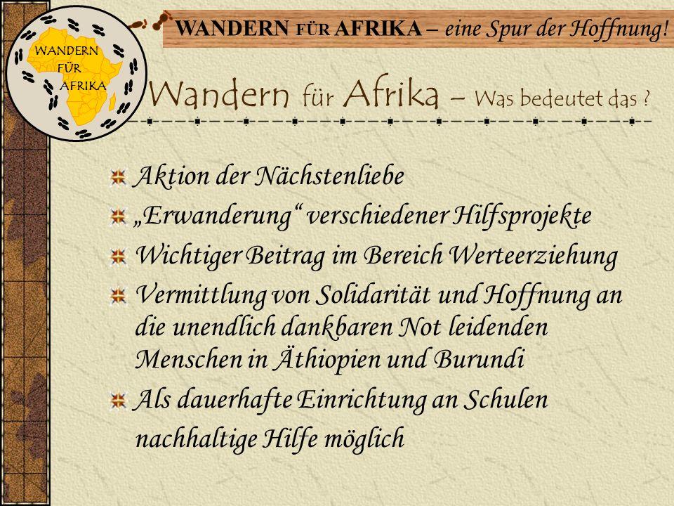 WANDERN FÜR AFRIKA – eine Spur der Hoffnung! Unser Motto Viele kleine Leute an vielen kleinen Orten, die viele kleine Dinge tun...., werden das Angesi