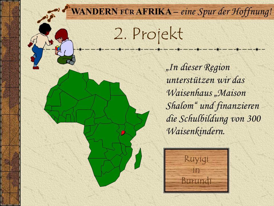 WANDERN FÜR AFRIKA – eine Spur der Hoffnung! 1. Projekt Durch unsere Spenden soll in Neghelli Borana / Awasa / Äthiopien ein Vorschulkindergarten geba