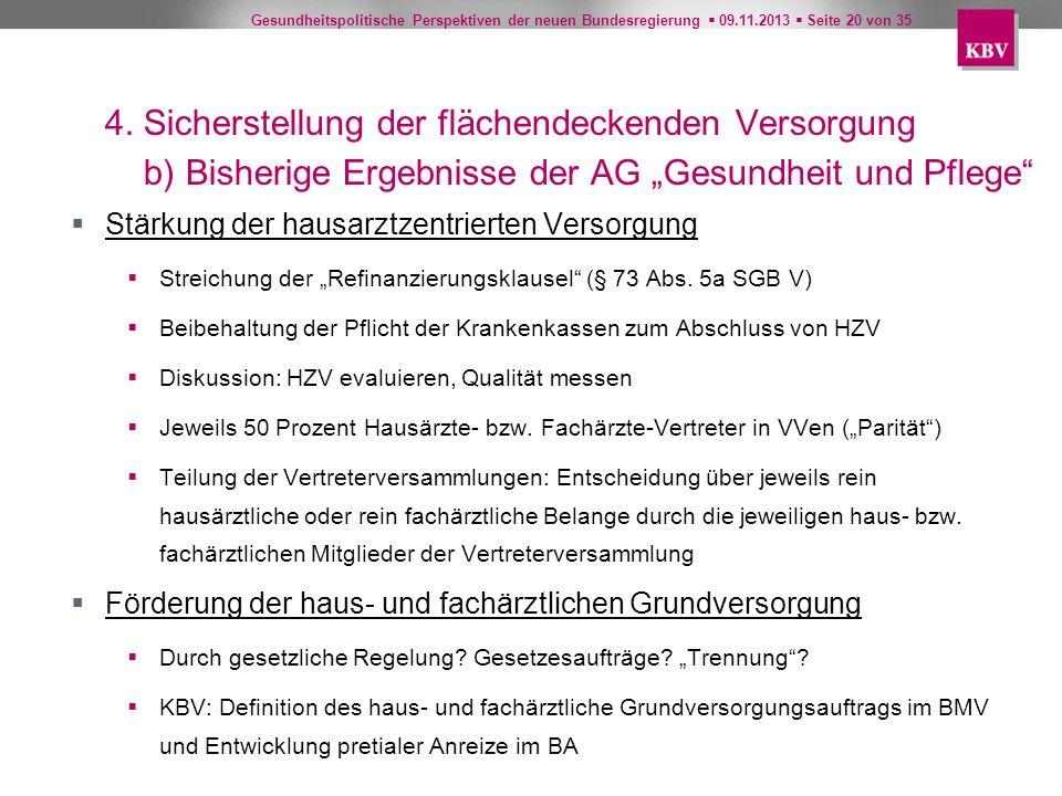 Gesundheitspolitische Perspektiven der neuen Bundesregierung 09.11.2013 Seite 20 von 35 4. Sicherstellung der flächendeckenden Versorgung b) Bisherige