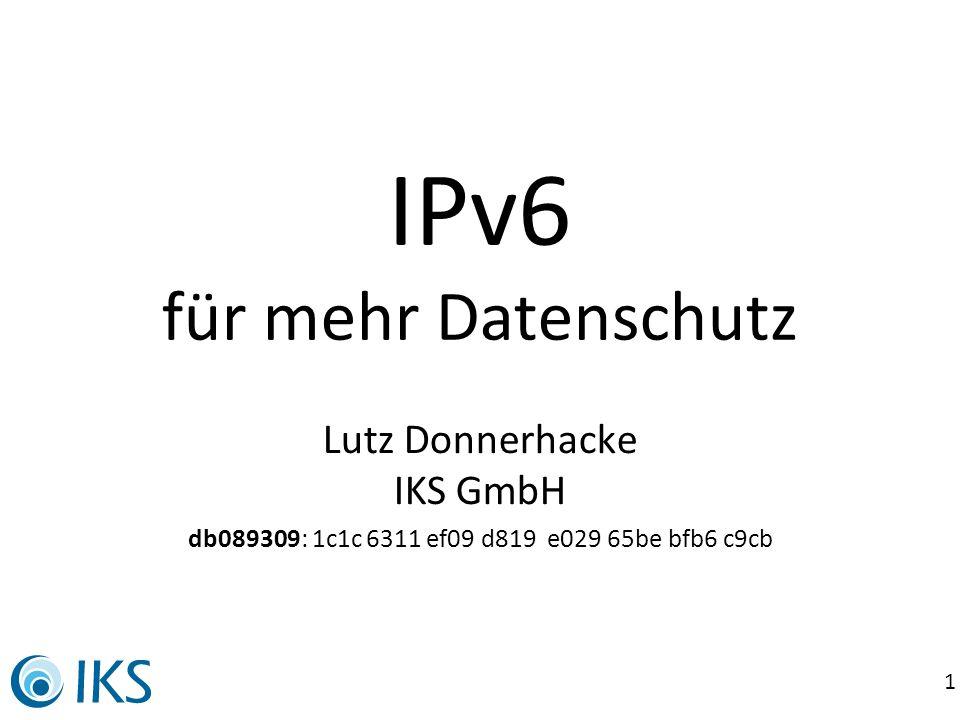 1 IPv6 für mehr Datenschutz Lutz Donnerhacke IKS GmbH db089309: 1c1c 6311 ef09 d819 e029 65be bfb6 c9cb