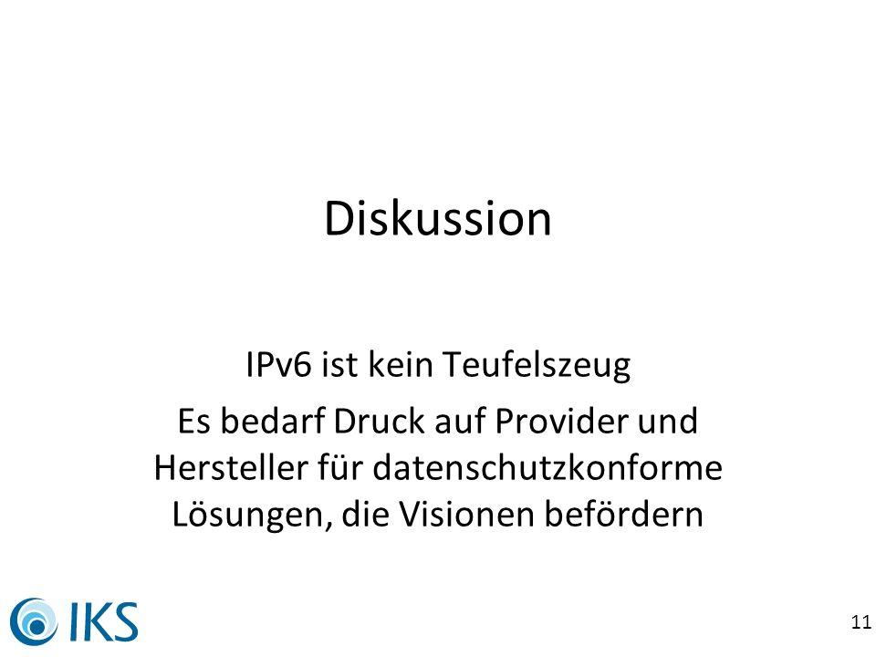 11 Diskussion IPv6 ist kein Teufelszeug Es bedarf Druck auf Provider und Hersteller für datenschutzkonforme Lösungen, die Visionen befördern