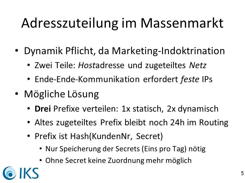 5 Adresszuteilung im Massenmarkt Dynamik Pflicht, da Marketing-Indoktrination Zwei Teile: Hostadresse und zugeteiltes Netz Ende-Ende-Kommunikation erf