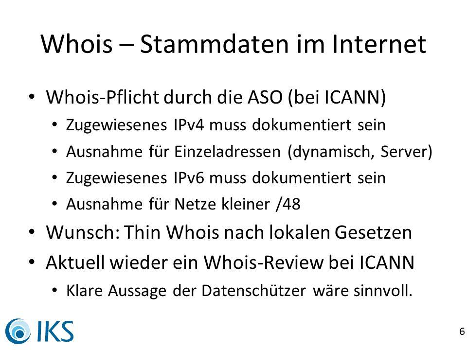 6 Whois – Stammdaten im Internet Whois-Pflicht durch die ASO (bei ICANN) Zugewiesenes IPv4 muss dokumentiert sein Ausnahme für Einzeladressen (dynamis