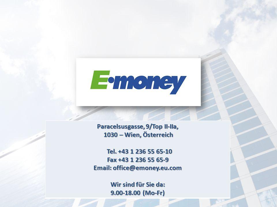 Paracelsusgasse, 9/Top II-IIa, 1030 – Wien, Österreich Tel. +43 1 236 55 65-10 Fax +43 1 236 55 65-9 Email: office@emoney.eu.com Wir sind für Sie da: