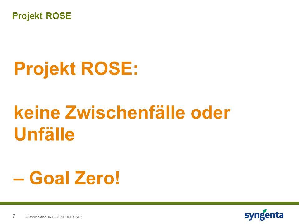 7 Projekt ROSE Classification: INTERNAL USE ONLY Projekt ROSE: keine Zwischenfälle oder Unfälle – Goal Zero!