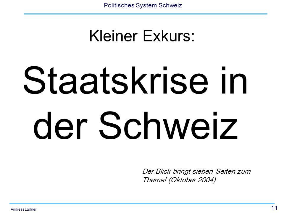 11 Politisches System Schweiz Andreas Ladner Kleiner Exkurs: Staatskrise in der Schweiz Der Blick bringt sieben Seiten zum Thema! (Oktober 2004)