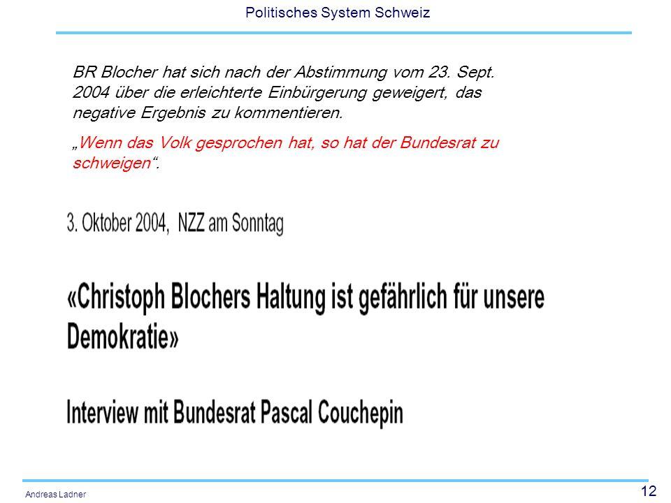 12 Politisches System Schweiz Andreas Ladner BR Blocher hat sich nach der Abstimmung vom 23. Sept. 2004 über die erleichterte Einbürgerung geweigert,