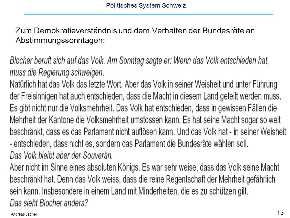 13 Politisches System Schweiz Andreas Ladner Zum Demokratieverständnis und dem Verhalten der Bundesräte an Abstimmungssonntagen: